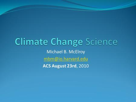 Michael B. McElroy ACS August 23rd, 2010.