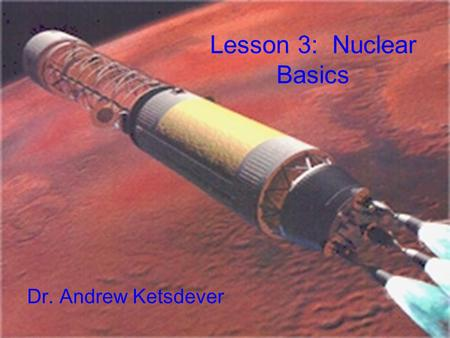 Lesson 3: Nuclear Basics Dr. Andrew Ketsdever. Nuclear Reactor.