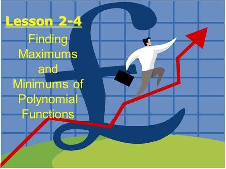 Lesson 2-4 Finding Maximums and Minimums of Polynomial Functions.