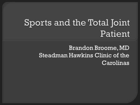 Brandon Broome, MD Steadman Hawkins Clinic of the Carolinas.