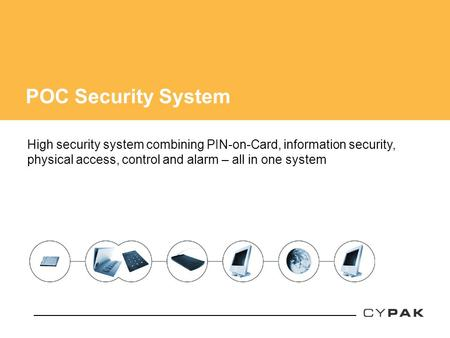 POC Security System High security system combining PIN-on-Card, information security, physical access, control and alarm – all in one system.