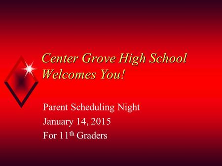 Center Grove High School Welcomes You! Parent Scheduling Night January 14, 2015 For 11 th Graders.