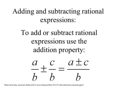 Adding and subtracting rational expressions: To add or subtract rational expressions use the addition property: Taken from
