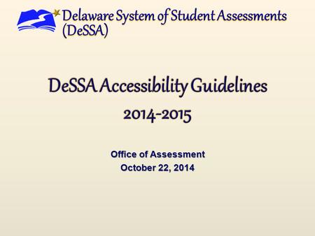 Office of Assessment October 22, 2014. DeSSA Accessibility Guidelines This document provides guidelines for making the following decisions:  Inclusion.