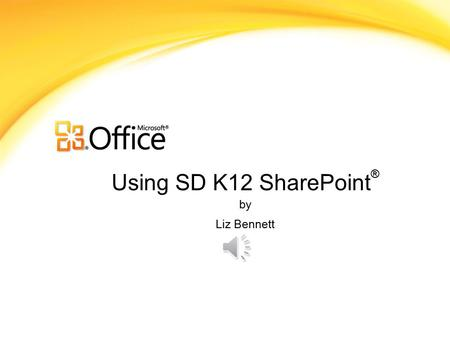 Using SD K12 SharePoint ® by Liz Bennett What is SharePoint? Microsoft SharePoint Components Web Browser Collaboration functions Process management modules.