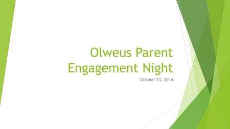 Olweus Parent Engagement Night October 23, 2014. Welcome and Introductions  Welcome the parents  Introduce committee members  Kevin Walbridge, Principal.