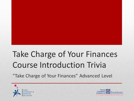 "Take Charge of Your Finances Course Introduction Trivia ""Take Charge of Your Finances"" Advanced Level."