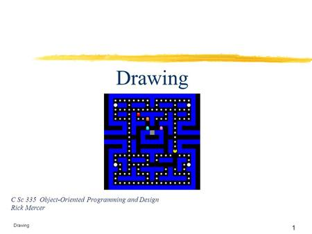 1 Drawing C Sc 335 Object-Oriented Programming and Design Rick Mercer.