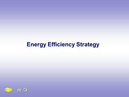 Energy Efficiency Strategy. THE ENERGY WHITE PAPER Energy White Paper sets out four key goals for energy policy to: Cut the UK's carbon dioxide emission.