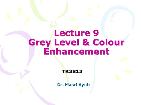 Lecture 9 Grey Level & Colour Enhancement TK3813 Dr. Masri Ayob.