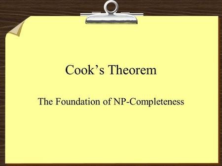 Cook's Theorem The Foundation of NP-Completeness.