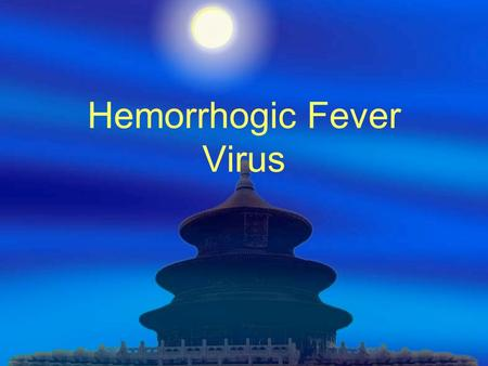 Hemorrhogic Fever Virus.  Hantaar Virus or HEMORRHAGIC FEVER with renal syndrome virus ( HFRS )  Xing Jiang Hemorrhogic Fever Virus.
