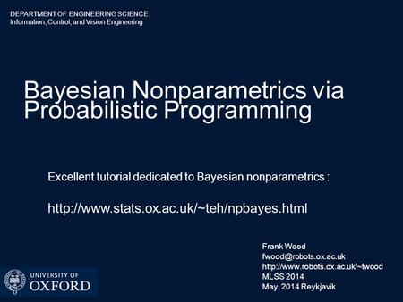 DEPARTMENT OF ENGINEERING SCIENCE Information, Control, and Vision Engineering Bayesian Nonparametrics via Probabilistic Programming Frank Wood