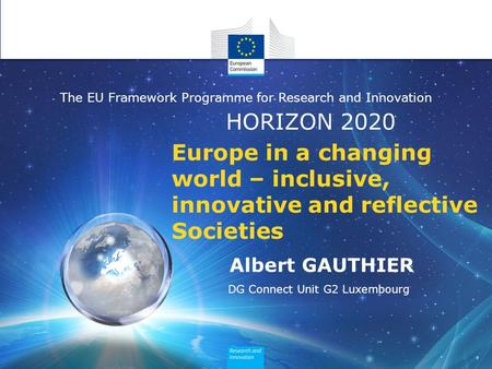 HORIZON 2020 The EU Framework Programme for Research and Innovation Europe in a changing world – inclusive, innovative and reflective Societies Albert.