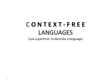 C O N T E X T - F R E E LANGUAGES ( use a grammar to describe a language) 1.