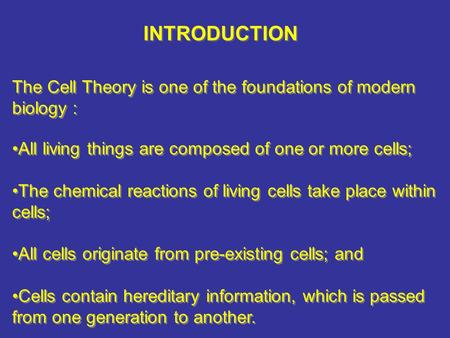 The Cell Theory is one of the foundations of modern biology : INTRODUCTION All living things are composed of one or more cells; The chemical reactions.