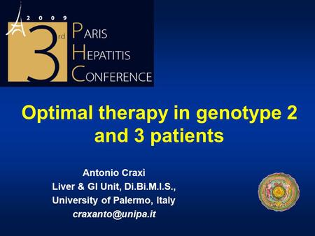 Optimal therapy in genotype 2 and 3 patients Antonio Craxì Liver & GI Unit, Di.Bi.M.I.S., University of Palermo, Italy