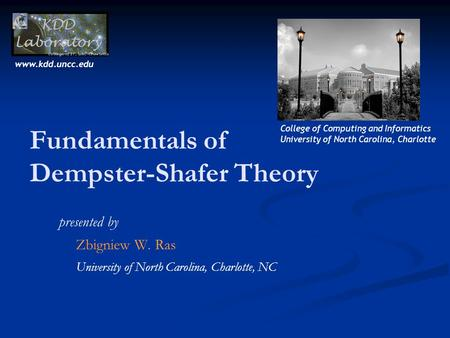 Fundamentals of Dempster-Shafer Theory presented by Zbigniew W. Ras University of North Carolina, Charlotte, NC College of Computing and Informatics University.