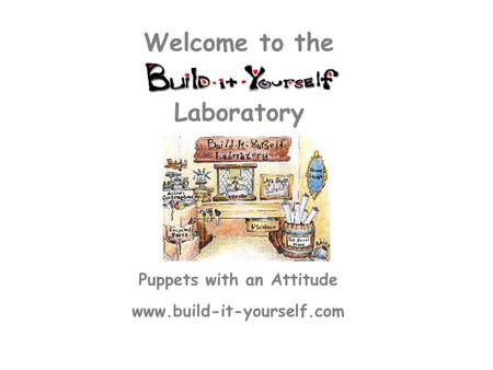 Puppets with an Attitude www.build-it-yourself.com Laboratory Welcome to the.