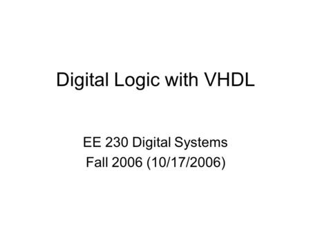 Digital Logic with VHDL EE 230 Digital Systems Fall 2006 (10/17/2006)