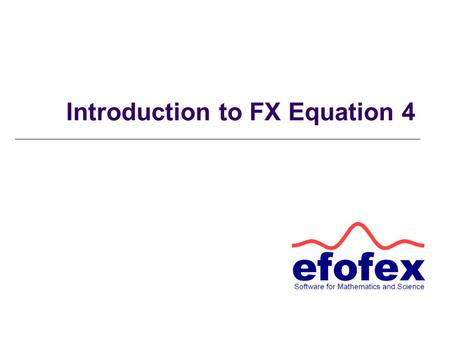 Introduction to FX Equation 4. The Basic Idea FX Equation is DIFFERENT. Most equation editors use a point and click interface that has you searching for.