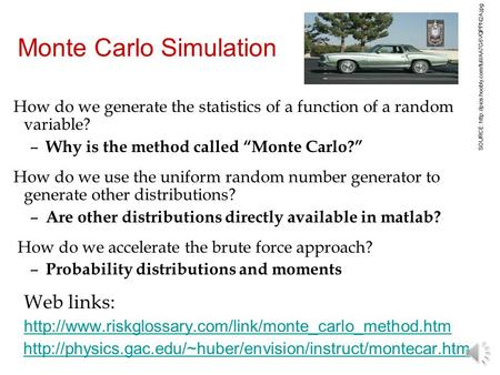 "How do we generate the statistics of a function of a random variable? – Why is the method called ""Monte Carlo?"" How do we use the uniform random number."