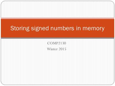 COMP2130 Winter 2015 Storing signed numbers in memory.