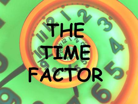 THE TIME FACTOR.