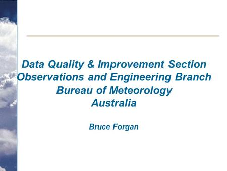 Data Quality & Improvement Section Observations and Engineering Branch Bureau of Meteorology Australia Bruce Forgan.