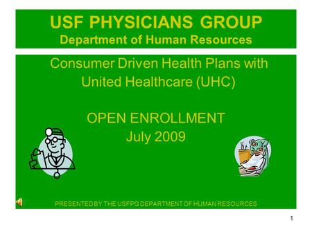 1 USF PHYSICIANS GROUP Department of Human Resources Consumer Driven Health Plans with United Healthcare (UHC) OPEN ENROLLMENT July 2009 PRESENTED BY THE.