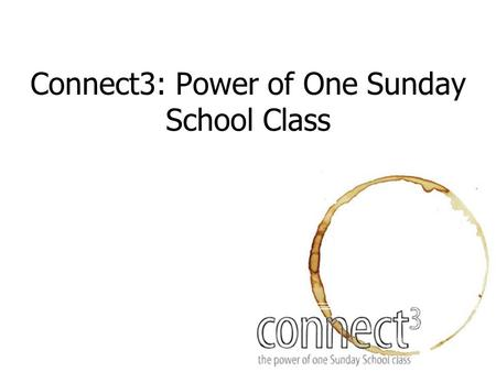 Connect3: Power of One Sunday School Class. Welcome!