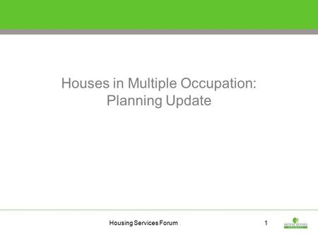 Housing Services Forum1 Houses in Multiple Occupation: Planning Update.