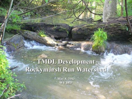 TMDL Development Rockymarsh Run Watershed May 8, 2013 WV DEP.