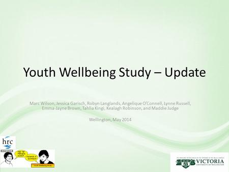 Youth Wellbeing Study – Update Marc Wilson, Jessica Garisch, Robyn Langlands, Angelique O'Connell, Lynne Russell, Emma-Jayne Brown, Tahlia Kingi, Kealagh.