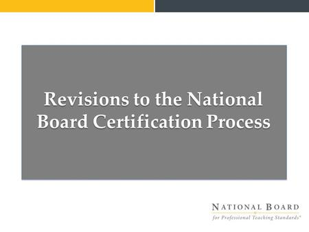 Revisions to the National Board Certification Process.