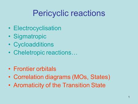 Pericyclic reactions Electrocyclisation Sigmatropic Cycloadditions
