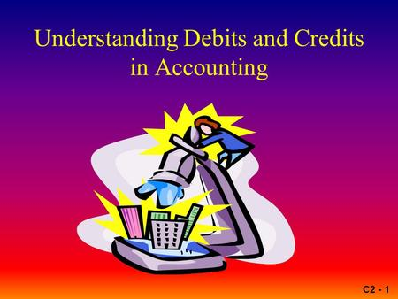 C2 - 1 Understanding Debits and Credits in Accounting.