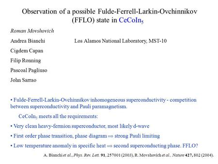 Observation of a possible Fulde-Ferrell-Larkin-Ovchinnikov (FFLO) state in CeCoIn 5 Roman Movshovich Andrea Bianchi Los Alamos National Laboratory, MST-10.