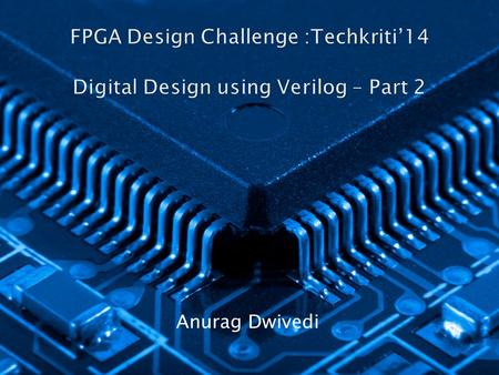 Anurag Dwivedi.  Verilog- Hardware Description Language  Modules  Combinational circuits  assign statement  Control statements  Sequential circuits.