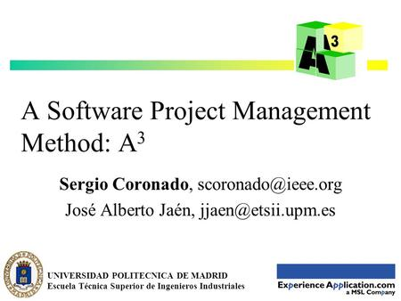 1 A Software Project Management Method: A 3 Sergio Coronado, José Alberto Jaén, UNIVERSIDAD POLITECNICA DE MADRID.