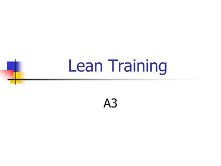 Lean Training A3. Agenda What is it? What's it for? How does it work? When do you use it? What's an example?