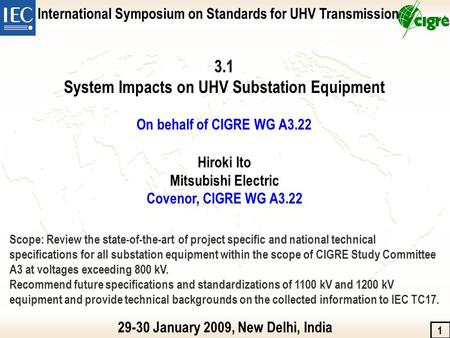 International Symposium on Standards for UHV Transmission 1 3.1 System Impacts on UHV Substation Equipment On behalf of CIGRE WG A3.22 29-30 January 2009,