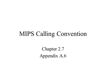 MIPS Calling Convention Chapter 2.7 Appendix A.6.