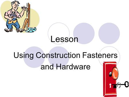 Lesson Using Construction Fasteners and Hardware.