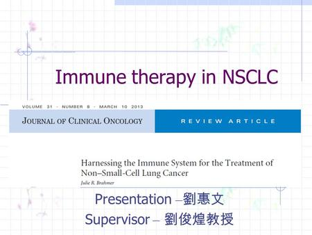 Immune therapy in NSCLC Presentation – 劉惠文 Supervisor – 劉俊煌教授.