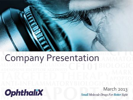 Small Molecules for Better Sight March 2013 Company Presentation March 2013 Company Presentation.
