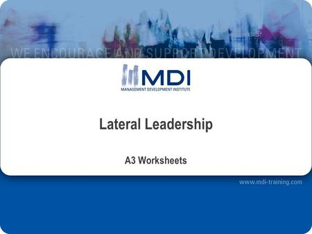 Lateral Leadership A3 Worksheets. Analysis Sheet: Case Definition My case: What is my role? What is the goal of the case? Which challenge is associated.