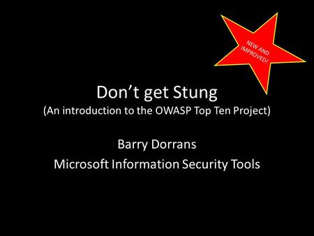 Don't get Stung (An introduction to the OWASP Top Ten Project) Barry Dorrans Microsoft Information Security Tools NEW AND IMPROVED!