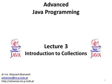 Lecture 3 Introduction to Collections Advanced Java Programming 1 dr inż. Wojciech Bieniecki