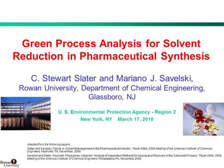 1 BMS Confidential PUBD 13745 Green Process Analysis for Solvent Reduction in Pharmaceutical Synthesis C. Stewart Slater and Mariano J. Savelski, Rowan.